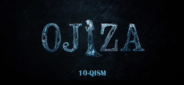 Ojiza (o'zbek serial) Ожиза (узбек сериал) 10-qism