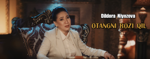 Dildora Niyozova - Otangni rozi qil Дилдора Ниёзова - Отангни рози кил