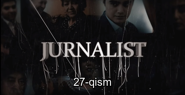 Jurnalist 27-qism (o'zbek serial) Журналист 27-кисм (узбек сериал)