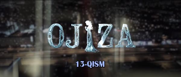 Ojiza (o'zbek serial) Ожиза (узбек сериал) 13-qism