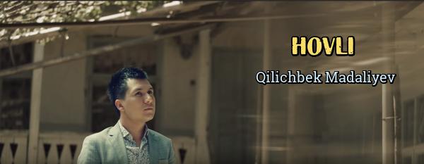 Qilichbek Madaliyev - Hovli Киличбек Мадалиев - Ховли