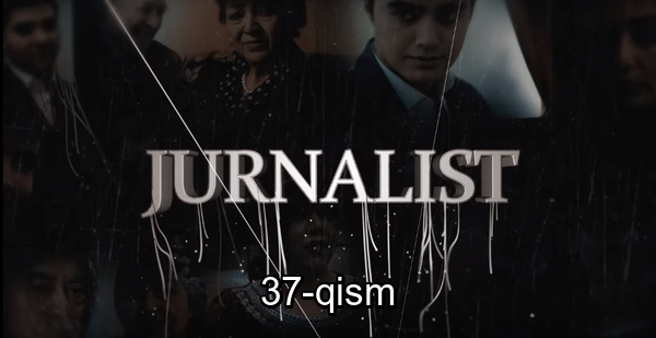 Журналист Сериали - 37 қисм Jurnalist Seriali - 37 qism