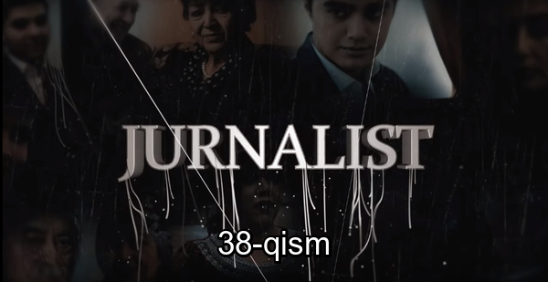 Журналист Сериали - 38 қисм Jurnalist Seriali - 38 qism