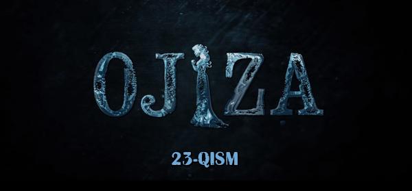 Ojiza (o'zbek serial) Ожиза (узбек сериал) 23-qism