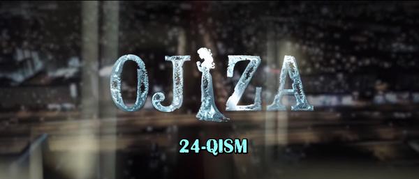 Ojiza (o'zbek serial) Ожиза (узбек сериал) 24-qism
