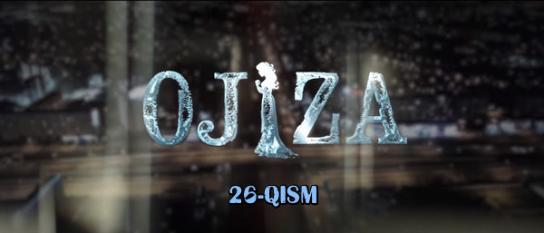 Ojiza (o'zbek serial) Ожиза (узбек сериал) 26-qism