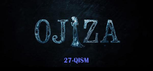 Ojiza (o'zbek serial) Ожиза (узбек сериал) 27-qism