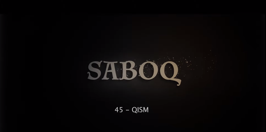 Saboq (o'zbek serial) Сабок (узбек сериал) 45-qism