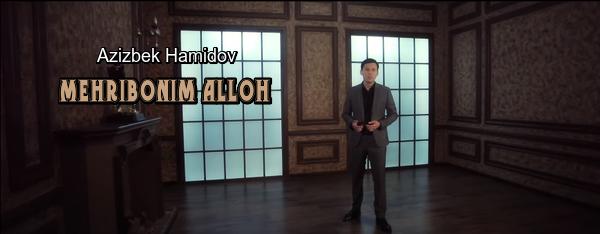 Azizbek Hamidov - Mehribonim Alloh Азизбек Хамидов - Мехрибоним Аллох