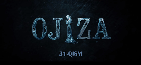 Ojiza (o'zbek serial) Ожиза (узбек сериал) 31-qism