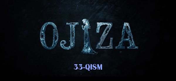 Ojiza (o'zbek serial) Ожиза (узбек сериал) 33-qism