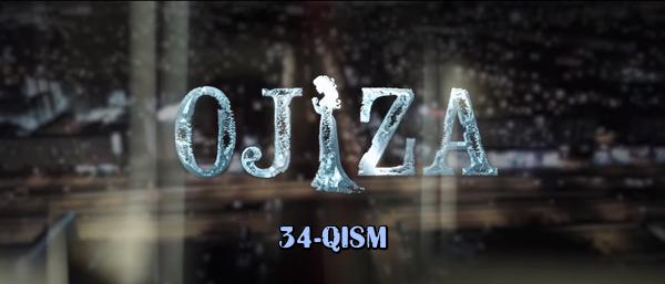 Ojiza (o'zbek serial) Ожиза (узбек сериал) 34-qism