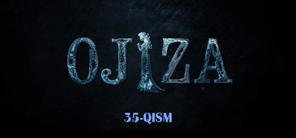 Ojiza (o'zbek serial) Ожиза (узбек сериал) 35-qism