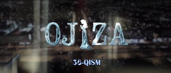 Ojiza (o'zbek serial) Ожиза (узбек сериал) 36-qism