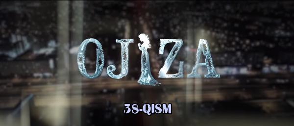 Ojiza (o'zbek serial) Ожиза (узбек сериал) 38-qism