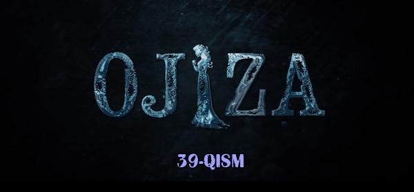 Ojiza (o'zbek serial) Ожиза (узбек сериал) 39-qism