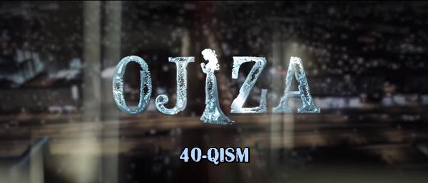Ojiza (o'zbek serial) Ожиза (узбек сериал) 40-qism
