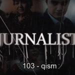 Журналист Сериали 103 - қисм / Jurnalist Seriali 103 - qism