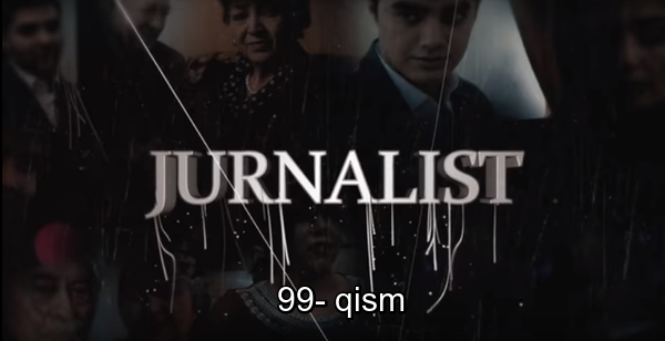 Журналист Сериали 99 - қисм Jurnalist Seriali 99- qism