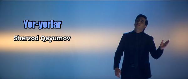 Sherzod Qayumov - Yor-yorlar Шерзод Каюмов - Ёр-ёрлар