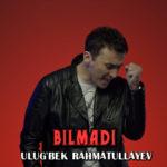 Ulug'bek Rahmatullayev - Bilmadi | Улугбек Рахматуллаев - Билмади
