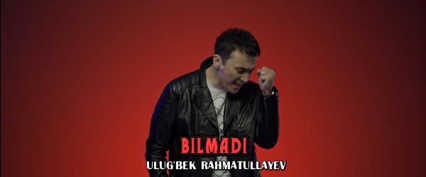 Ulug'bek Rahmatullayev - Bilmadi Улугбек Рахматуллаев - Билмади