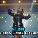 Gulinur - Nechun sevgan ekanman | Гулинур - Нечун севган эканман