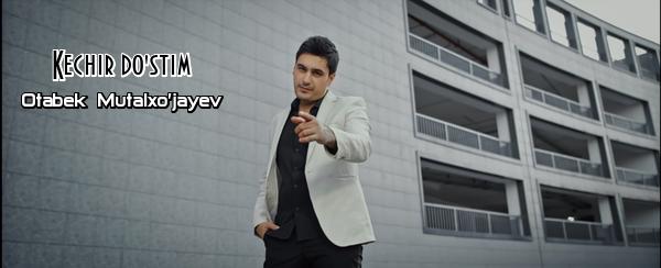 Otabek Mutalxo'jayev - Kechir do'stim Отабек Муталхужаев - Кечир дустим