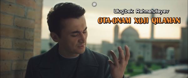 Ulug'bek Rahmatullayev - Ota-onam xoji qilaman Улугбек Рахматуллаев - Ота-онам хожи киламан