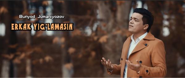 Bunyod Jumaniyozov - Erkak yig'lamasin Бунёд Жуманиёзов - Эркак йигламасин