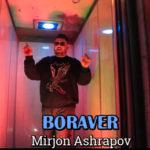 Mirjon Ashrapov - Boraver | Миржон Ашрапов - Боравер
