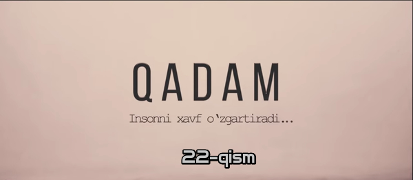 Qadam (o'zbek serial) Кадам (узбек сериал) 22-qism