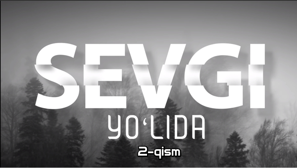 Sevgi yo'lida (o'zbek serial) Севги йўлида (узбек сериал) 2-qism