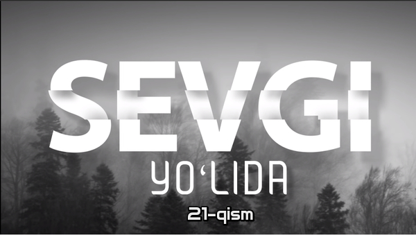 Sevgi yo'lida (o'zbek serial) Севги йўлида (узбек сериал) 21-qism