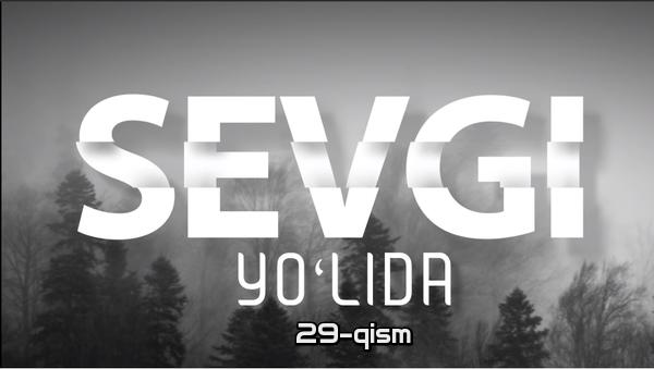 Sevgi yo'lida (o'zbek serial) Севги йўлида (узбек сериал) 29-qism