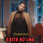 Shaxriyor - Xasta bo'lma | Шахриёр - Хаста булма