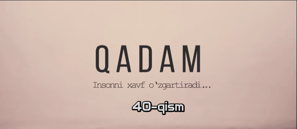 Qadam (o'zbek serial) Кадам (узбек сериал) 40-qism