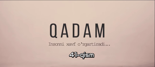 Qadam (o'zbek serial) Кадам (узбек сериал) 41-qism