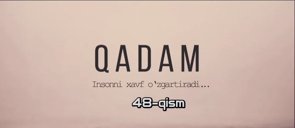 Qadam (o'zbek serial) Кадам (узбек сериал) 48-qism