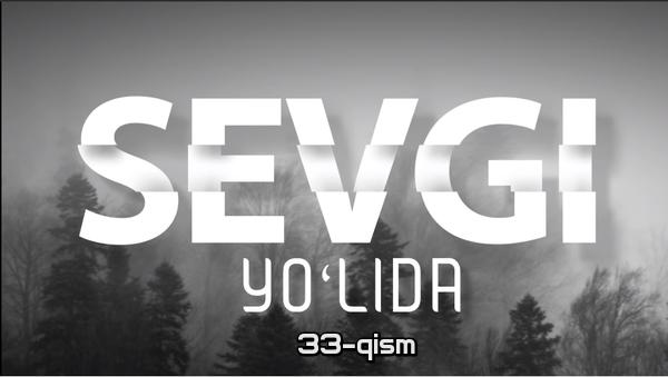 Sevgi yo'lida (o'zbek serial) Севги йўлида (узбек сериал) 33-qism