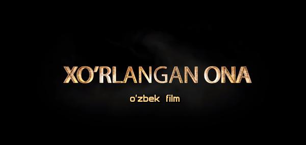 Xo'rlangan ona (o'zbek film) Хурланган она (узбекфильм) 2020