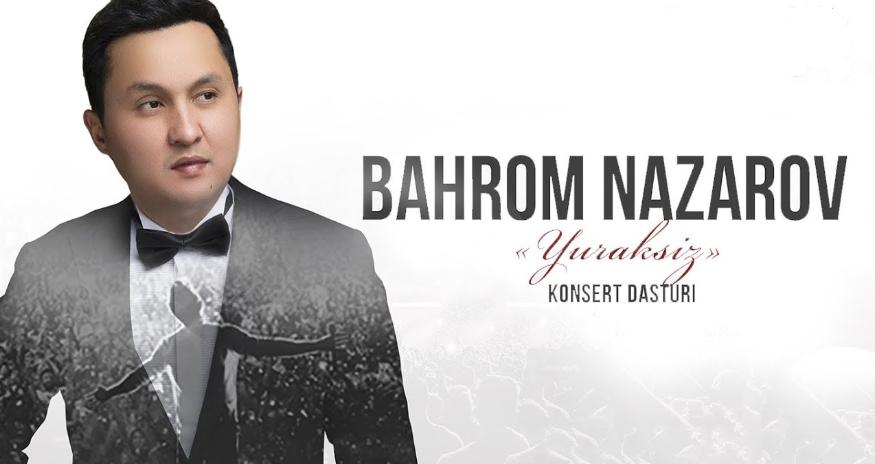 Bahrom Nazarov - Yuraksiz nomli konsert dasturi