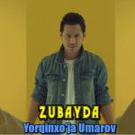 Yorqinxo'ja Umarov - Zubayda | Ёркинхужа Умаров - Зубайда